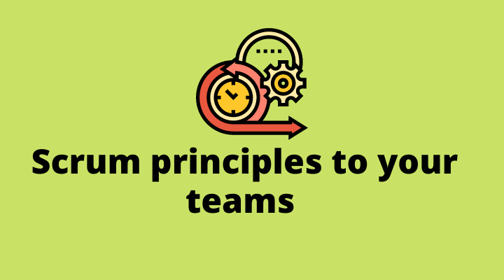 Applying Scrum Principles to Your Team