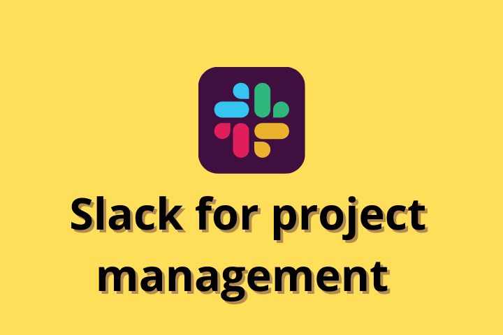 How To Use Slack and Integrated Apps for Project Management