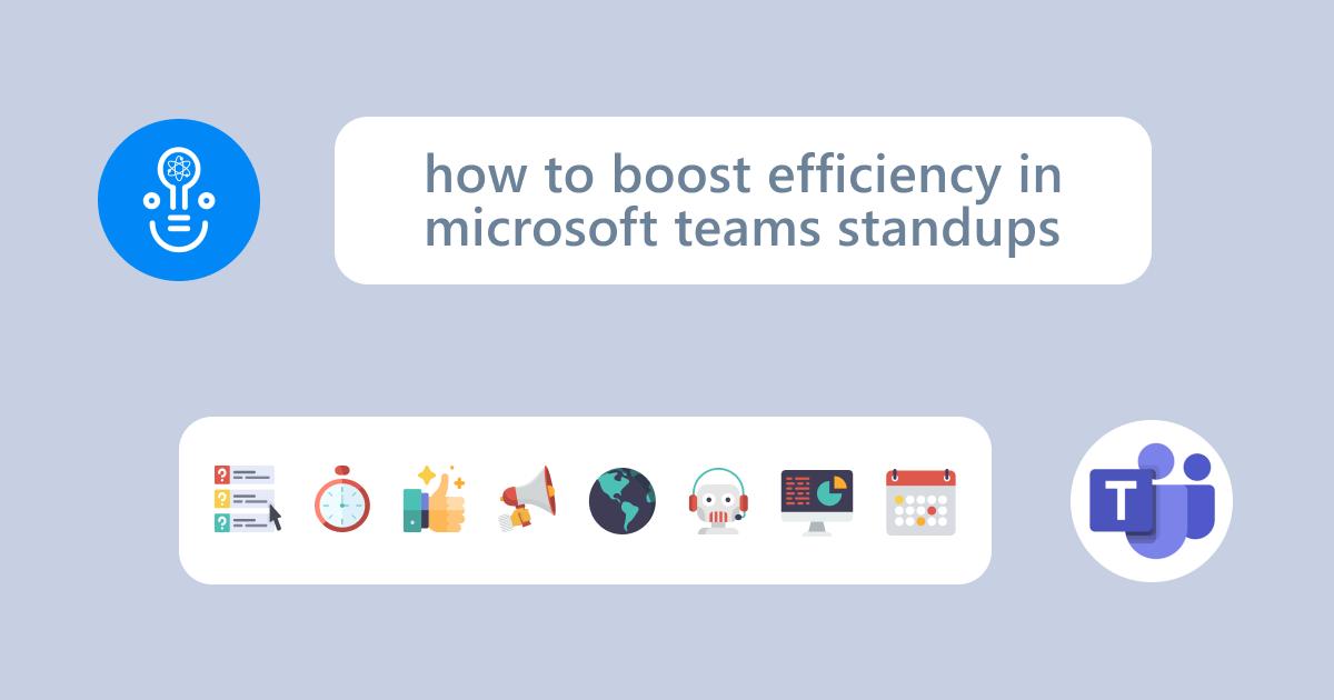How to Boost Efficiency in Microsoft Teams Standups