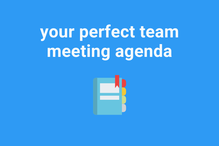 How to Create Your Perfect Team Meeting Agenda