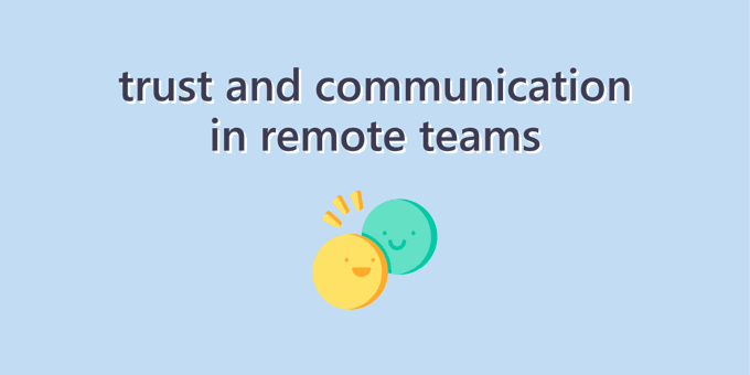 Building Trust and Communication in Remote Teams