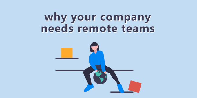 Why Your Company Needs Remote Teams