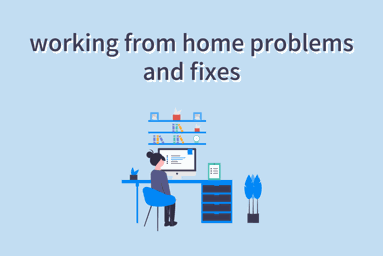 7 Common Working from Home Problems and How to Fix Them