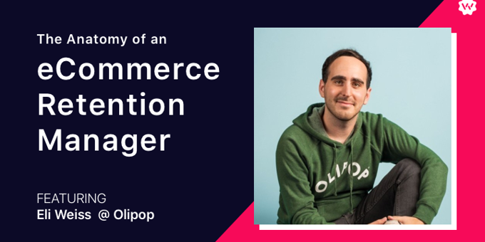 The Anatomy of an eCommerce Retention Manager Featuring Eli Weiss, Director of CX at Olipop