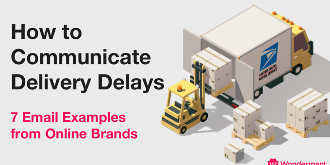How to Communicate Delivery Delays: 7 Excellent Email Examples