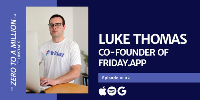 Zero to a Million, Ep. 2: Luke Thomas, Co-Founder of Friday.app