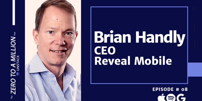 Zero to a Million, Episode 8: Brian Handly, CEO of Reveal Mobile