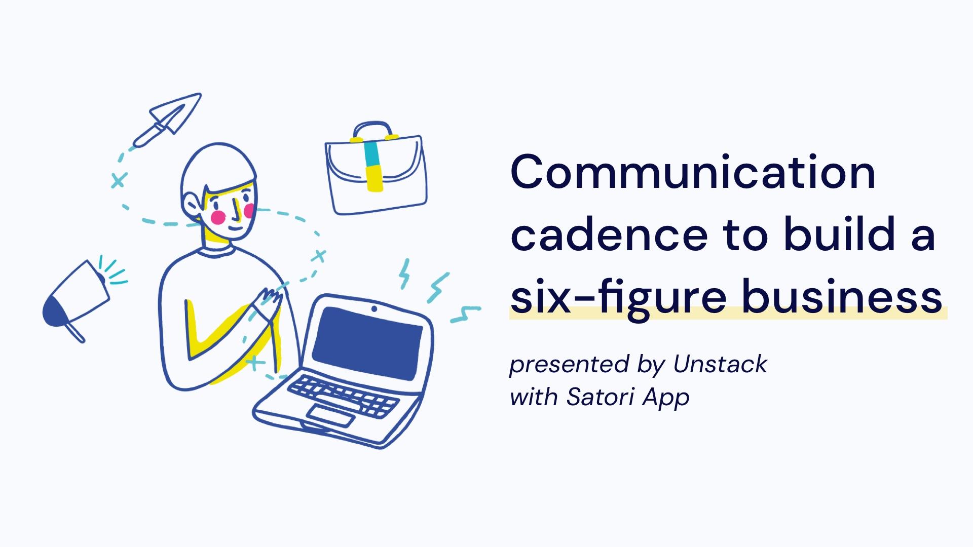 Communication cadence to build a six-figure business