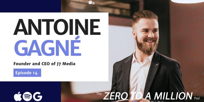 Zero to a Million, Episode 14: Antoine Gagne of J7 Media