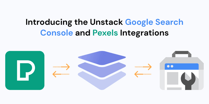 New to Unstack: Google Search Console & Pexels Integrations