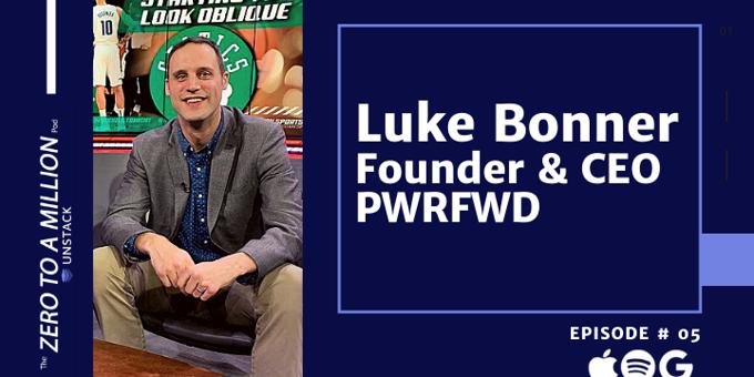 Zero to a Million, Episode 5: Luke Bonner, Founder of PWRFWD