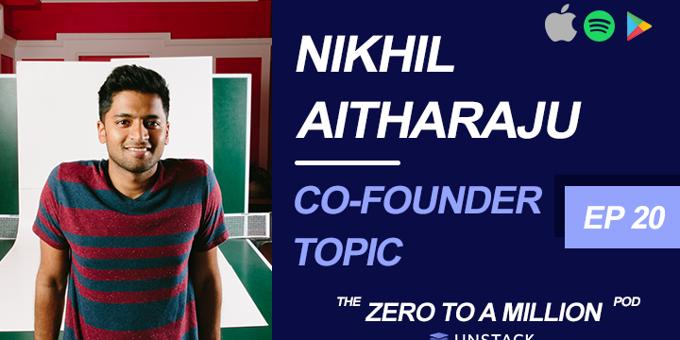 Zero to a Million, Episode 20: Nikhil Aitharaju of Topic