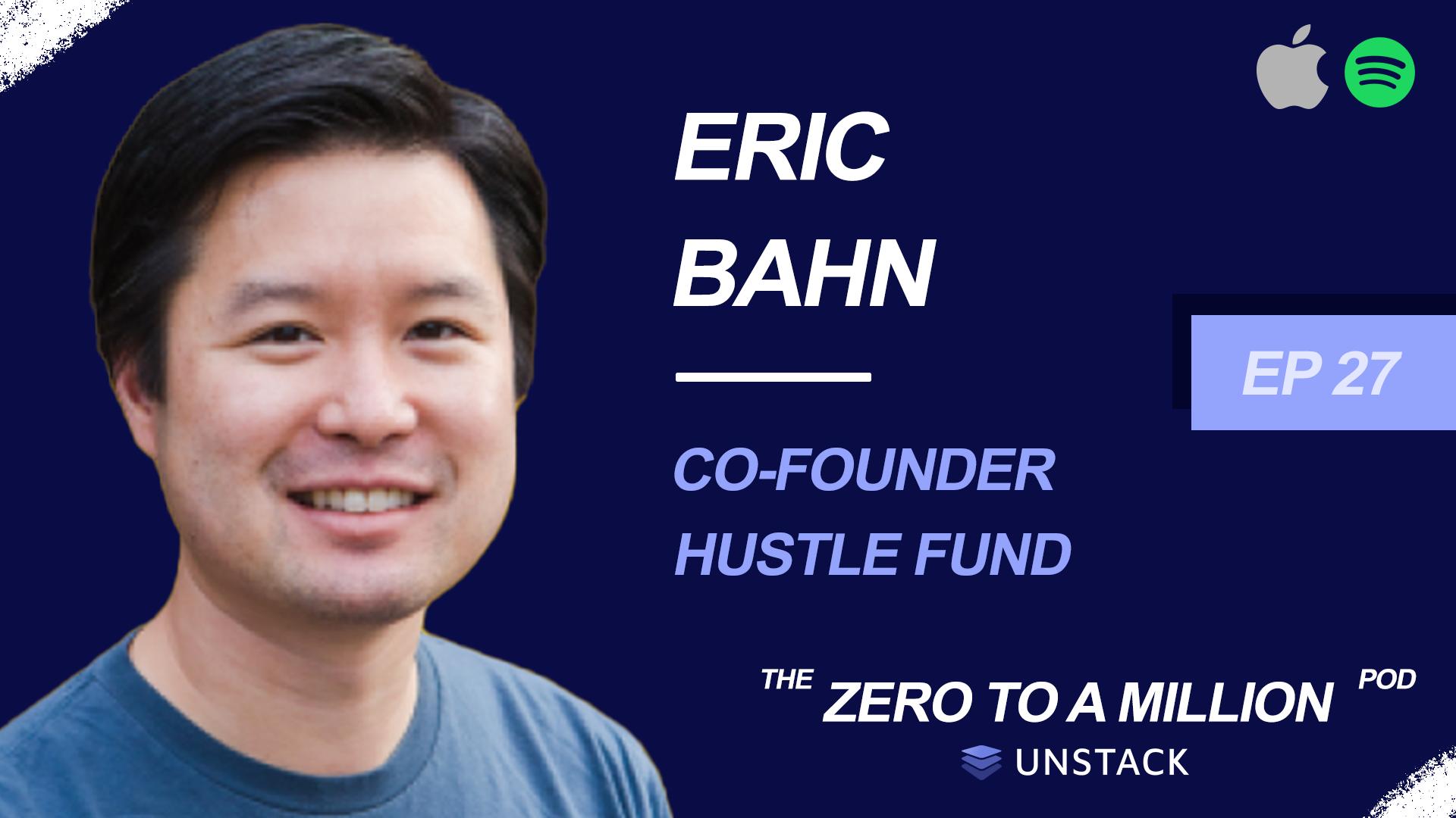 Zero to a Million, Episode 27: Eric Bahn, Hustle Fund