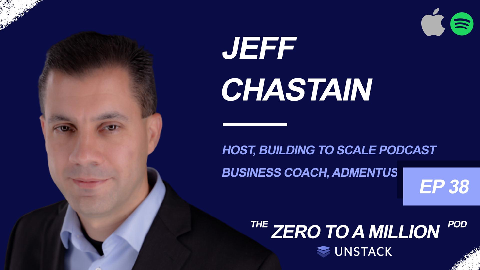 Zero to a Million, Episode 38: Jeff Chastain